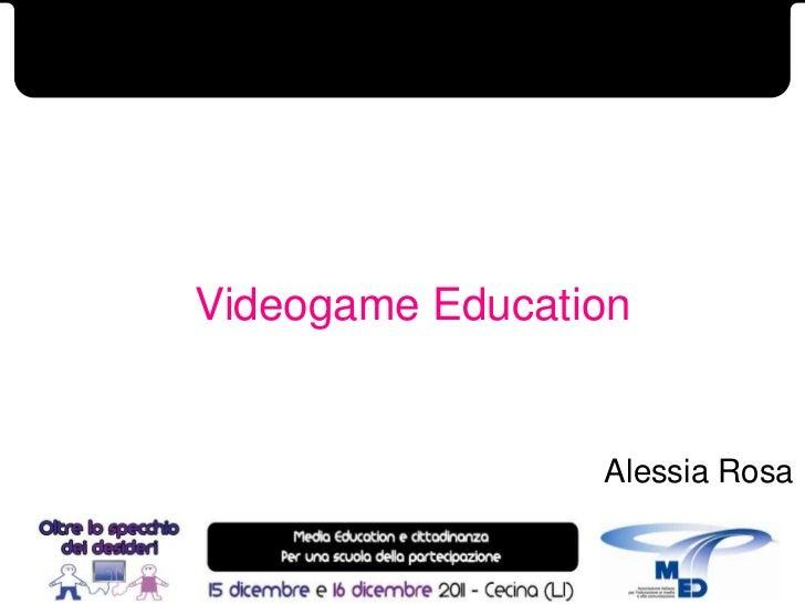 Videogame Education                 Alessia Rosa                            1