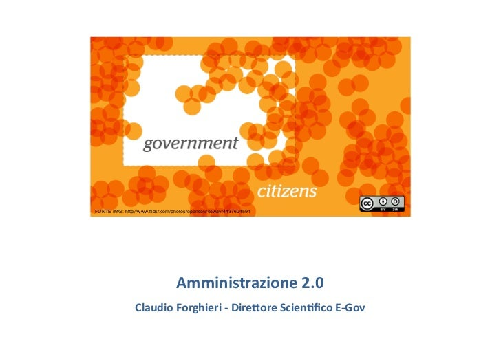 FONTE IMG: http://www.flickr.com/photos/opensourceway/4437604591                                 Amministrazione 2.0  ...