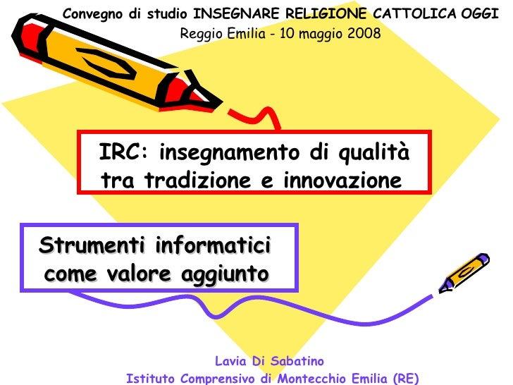 Strumenti informatici  come valore aggiunto   Lavia Di Sabatino  Istituto Comprensivo di Montecchio Emilia (RE) Convegno d...
