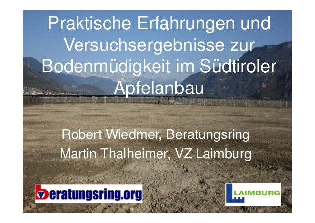 Praktische Erfahrungen und  Versuchsergebnisse zurBodenmüdigkeit im Südtiroler        Apfelanbau  Robert Wiedmer, Beratung...