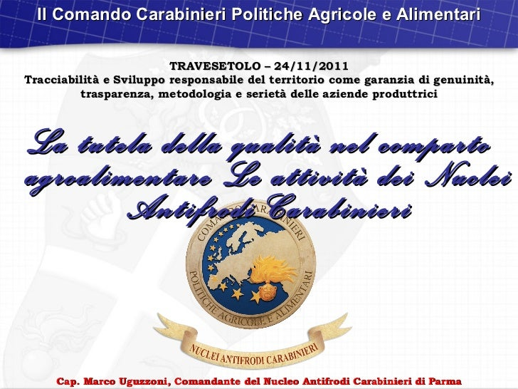 La tutela della qualità nel comparto agroalimentare Le attività dei Nuclei Antifrodi Carabinieri