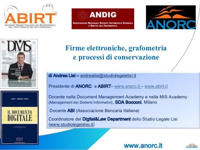 Firme elettroniche, grafometria e processi di conservazione di Andrea Lisi – andrealisi@studiolegalelisi.it Presidente di ...