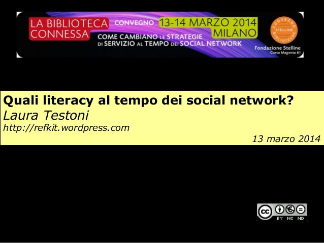 """Quali literacy al tempo dei social network? Slides presentate al Convegno """"La biblioteca conessa. Come cambiano le strategie di servizio al tempo dei social network""""  (Stelline 13-14 marzo 2014)"""