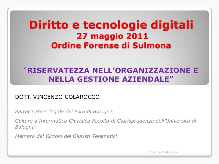 """Diritto e tecnologie digitali                    27 maggio 2011               Ordine Forense di Sulmona   """"RISERVATEZZA NE..."""