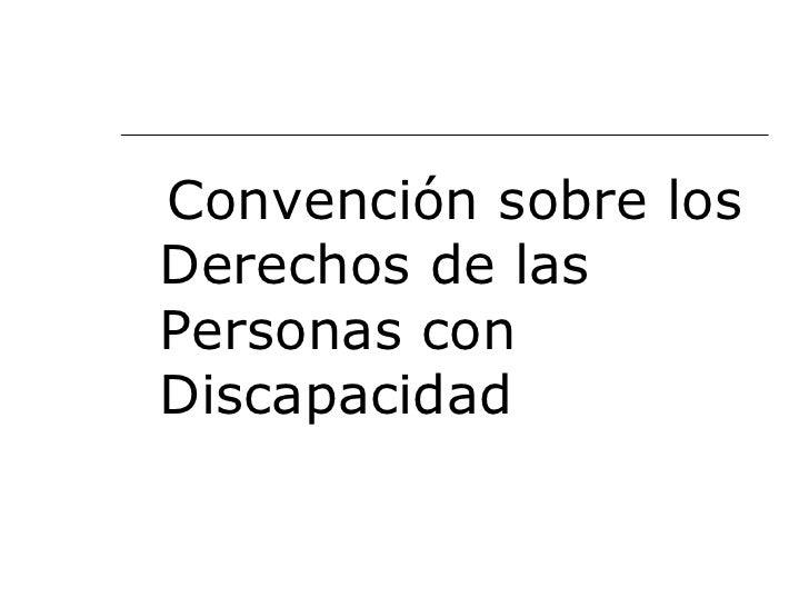 <ul><li>Convención sobre los Derechos de las Personas con Discapacidad </li></ul>