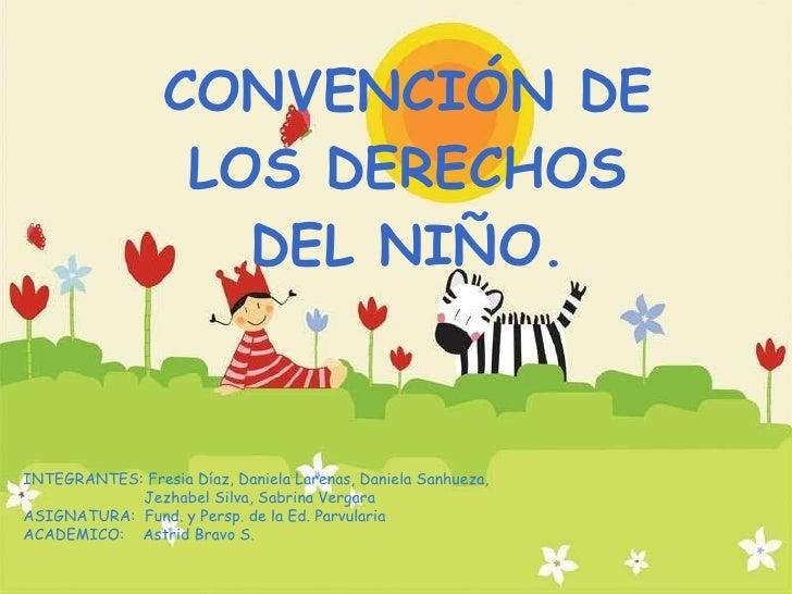 CONVENCIÓN DE LOS DERECHOS DEL NIÑO. INTEGRANTES: Fresia Díaz, Daniela Larenas, Daniela Sanhueza,   Jezhabel Silva, Sabrin...