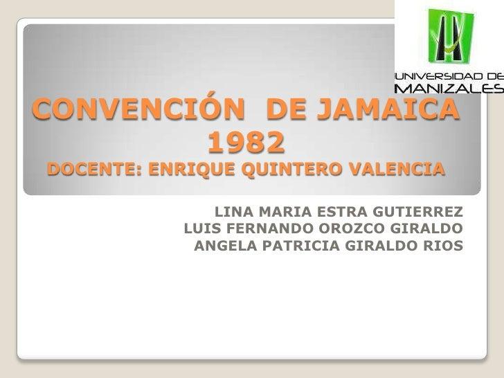 CONVENCIÓN  DE JAMAICA  1982DOCENTE: ENRIQUE QUINTERO VALENCIA<br />LINA MARIA ESTRA GUTIERREZ<br />LUIS FERNANDO OROZCO G...