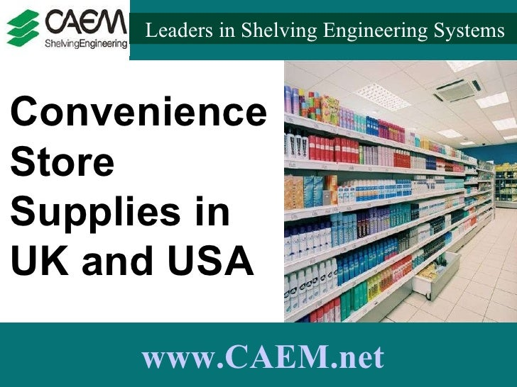 Leaders in Shelving Engineering Systems  www.CAEM.net Convenience Store Supplies in UK and USA