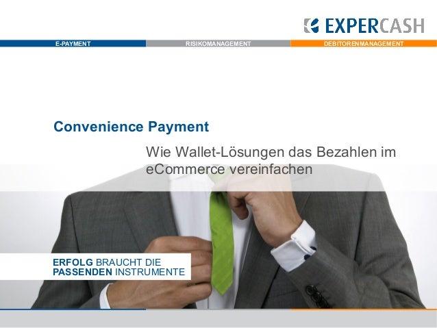 E-PAYMENT  RISIKOMANAGEMENT  DEBITORENMANAGEMENT  Convenience Payment Wie Wallet-Lösungen das Bezahlen im eCommerce verein...