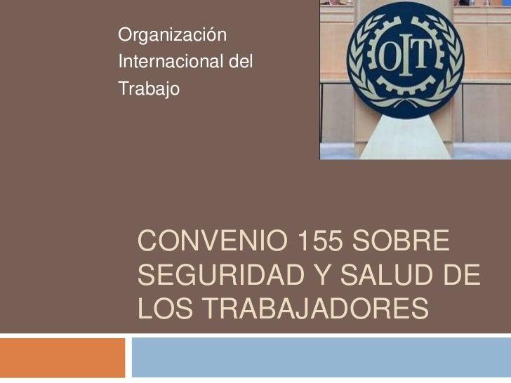 Convenio 155 sobre seguridad y salud de los trabajadores<br />Organización <br />Internacional del <br />Trabajo<br />