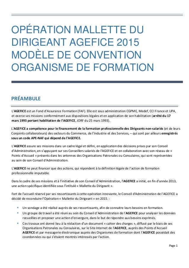 Page 1 OPÉRATION MALLETTE DU DIRIGEANT AGEFICE 2015 MODÈLE DE CONVENTION ORGANISME DE FORMATION PRÉAMBULE L'AGEFICE est un...