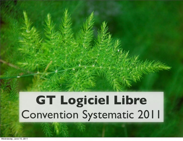 GT Logiciel Libre                 Convention Systematic 2011Wednesday, June 15, 2011