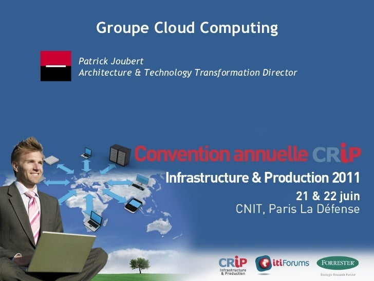 Groupe Cloud Computing Patrick Joubert Architecture & Technology Transformation Director