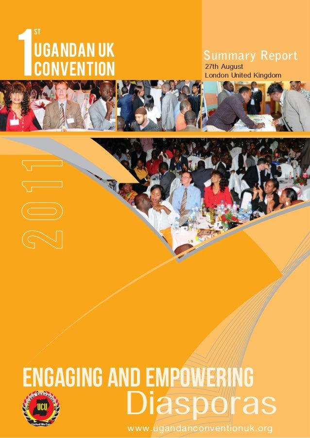 1  st  Summary Report 27th August London United Kingdom  2011  Ugandan UK Convention  ENGAGING AND EMPOWERING  Diasporas w...
