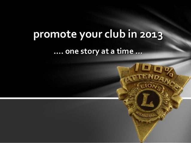 promote your club in 2013promote your club in 2013……. one story at a time …. one story at a time …