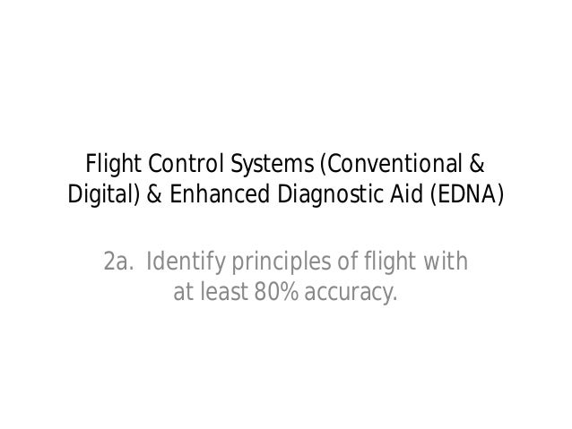 Flight Control Systems (Conventional & Digital) & Enhanced Diagnostic Aid (EDNA) 2a. Identify principles of flight with at...