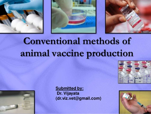Conventional methods ofanimal vaccine production       Submitted by:        Dr. Vijayata       (dr.viz.vet@gmail.com)     ...
