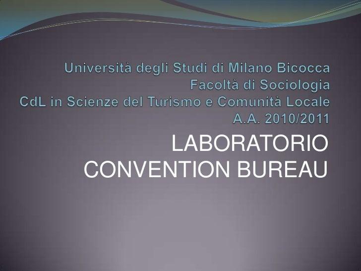 Università degli Studi di Milano Bicocca Facoltà di SociologiaCdL in Scienze del Turismo e Comunità LocaleA.A. 2010/2011<b...