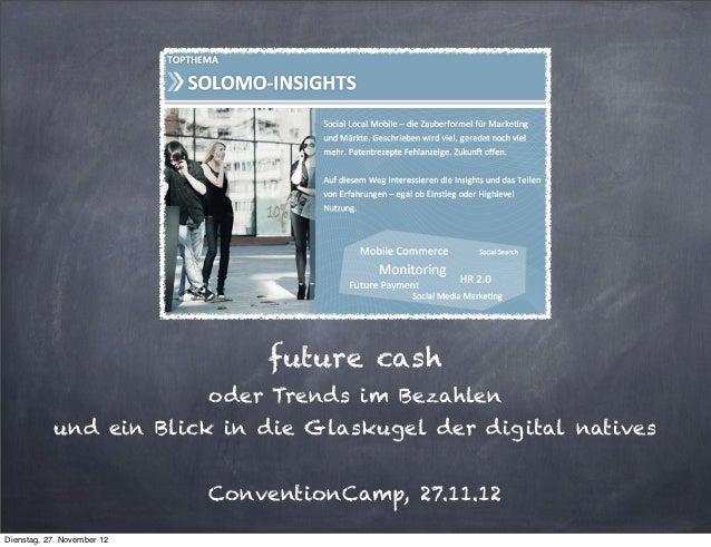 future cash                            oder Trends im Bezahlen           und ein Blick in die Glaskugel der digital native...