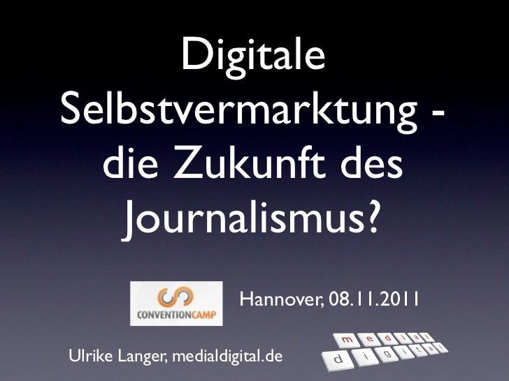 DigitaleSelbstvermarktung -  die Zukunft des   Journalismus?                        Hannover, 08.11.2011Ulrike Langer, med...