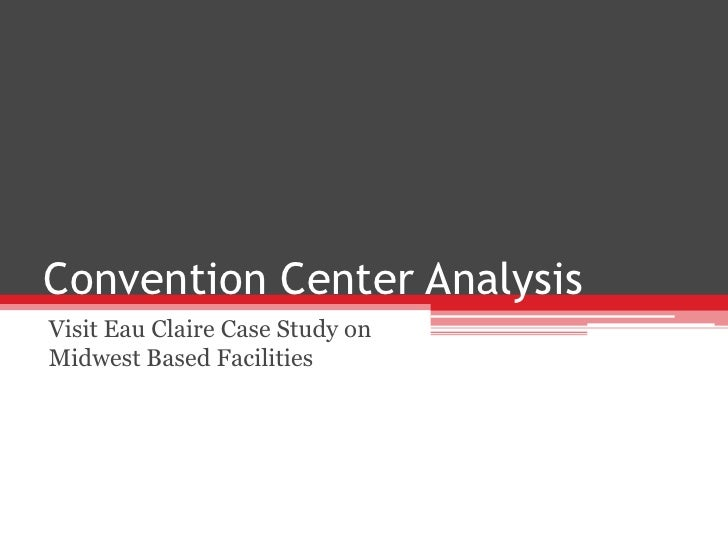 Convention Center AnalysisVisit Eau Claire Case Study onMidwest Based Facilities