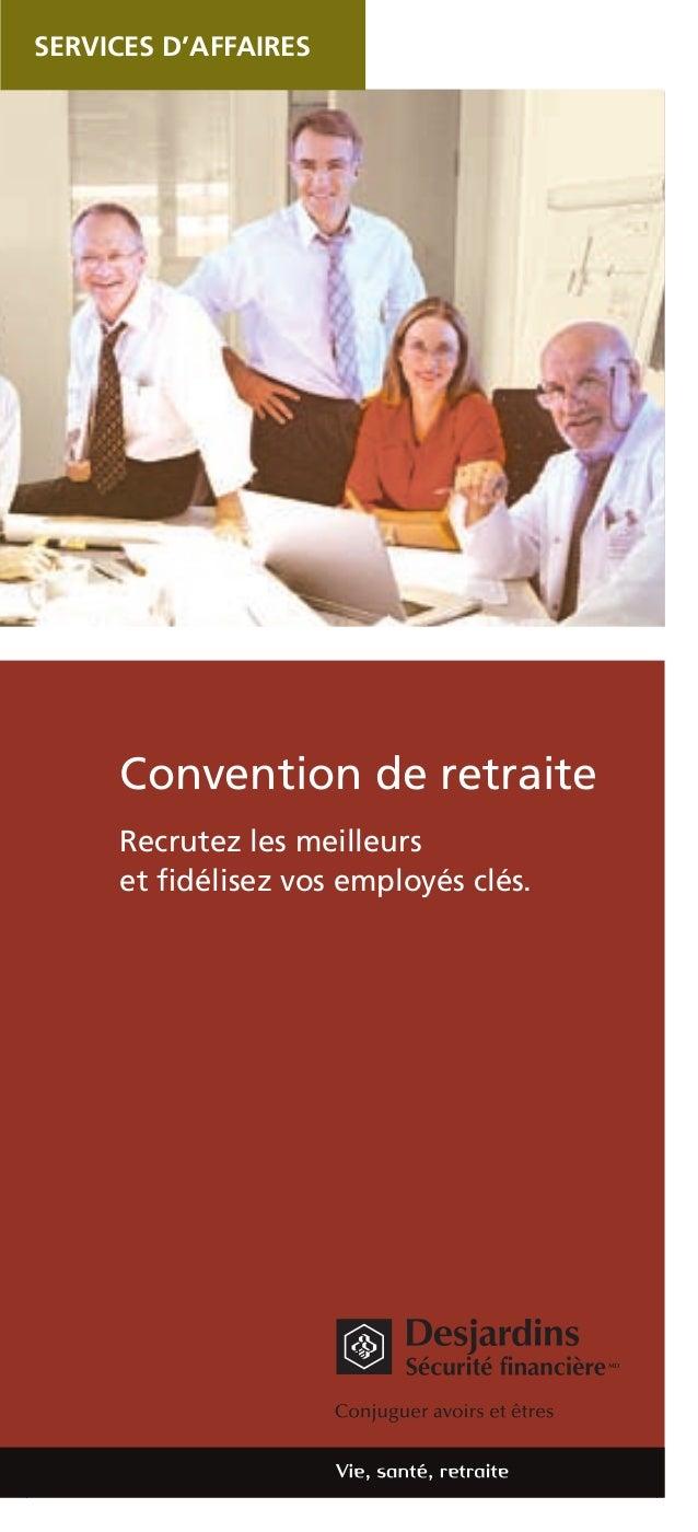 SERVICES D'AFFAIRES  Convention de retraite Recrutez les meilleurs et fidélisez vos employés clés.