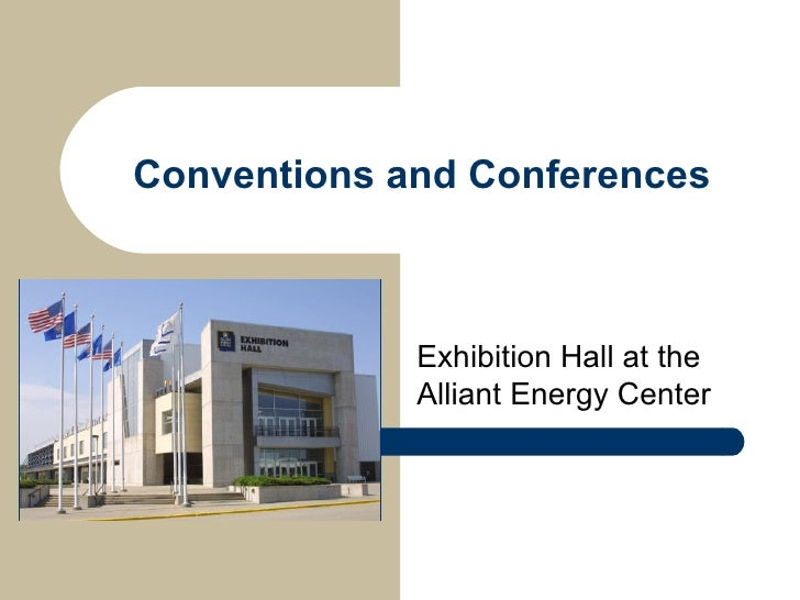 Conventions and Conferences Exhibition Hall at the Alliant Energy Center