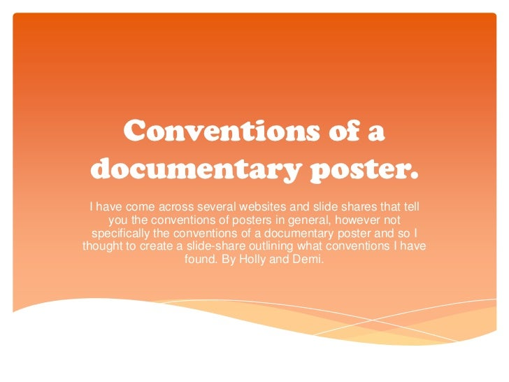 Conventions of a documentary poster.  I have come across several websites and slide shares that tell      you the conventi...