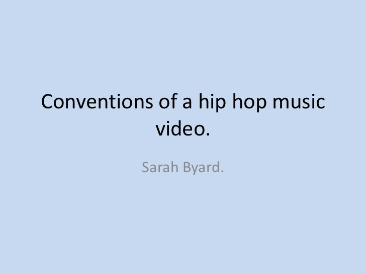 Conventions of a hip hop music           video.          Sarah Byard.