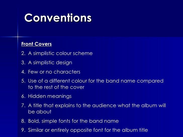 Conventions <ul><li>Front Covers </li></ul><ul><li>A simplistic colour scheme </li></ul><ul><li>A simplistic design </li><...