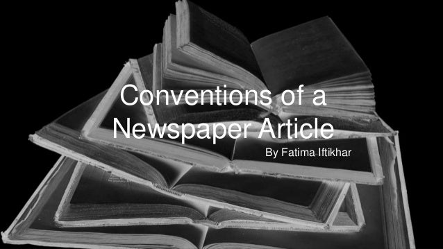 By Fatima Iftikhar Conventions of a Newspaper Article