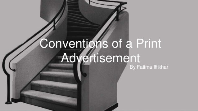 By Fatima Iftikhar Conventions of a Print Advertisement