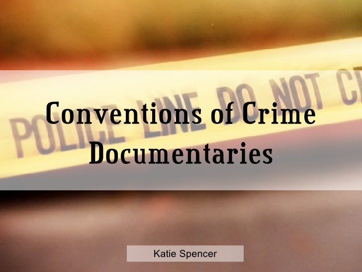 Conventions of Crime Documentaries Katie Spencer
