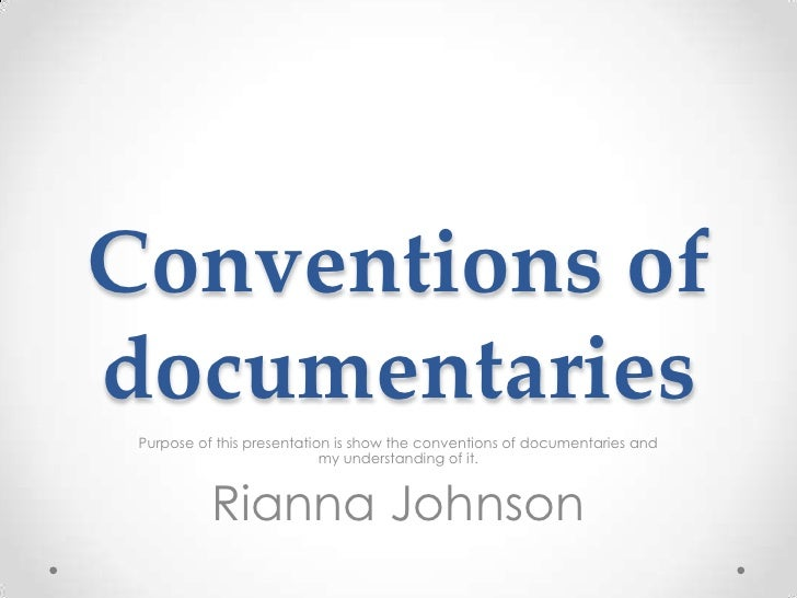 Conventions ofdocumentaries Purpose of this presentation is show the conventions of documentaries and                     ...