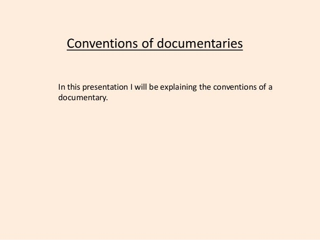 In this presentation I will be explaining the conventions of a documentary.