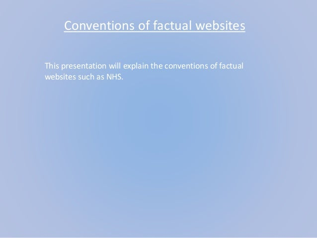 Conventions of factual websites This presentation will explain the conventions of factual websites such as NHS.