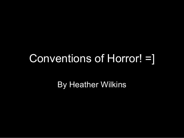 Conventions of Horror! =] By Heather Wilkins
