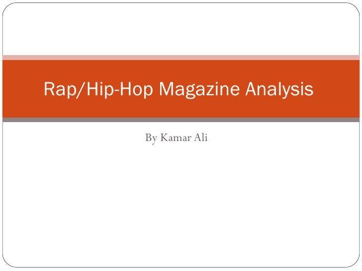 Rap/Hip-Hop Magazine Analysis          By Kamar Ali