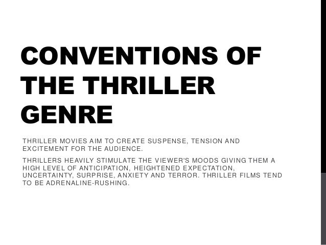 CONVENTIONS OFTHE THRILLERGENRETHRILLER MOVIES AIM TO CREATE SUSPENSE, TENSION ANDEXCITEMENT FOR THE AUDIENCE.THRILLERS HE...