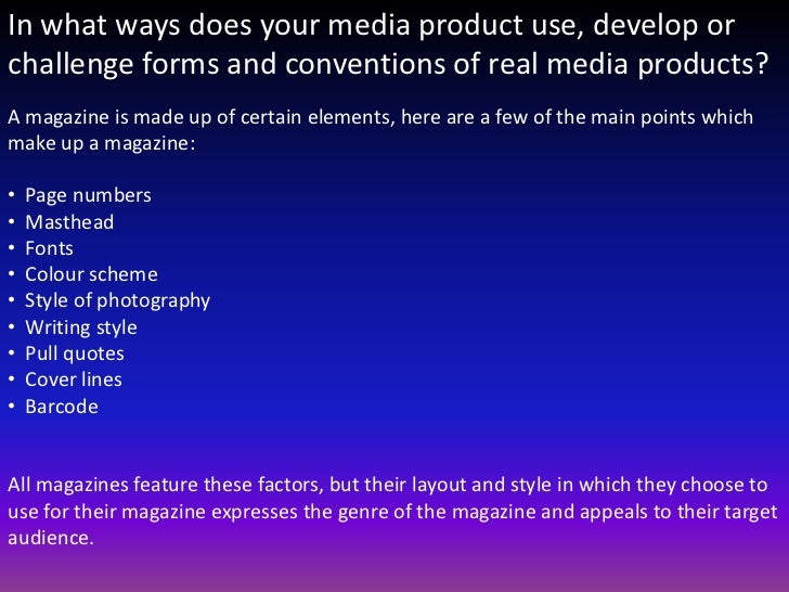 In what ways does your media product use, develop orchallenge forms and conventions of real media products?A magazine is m...