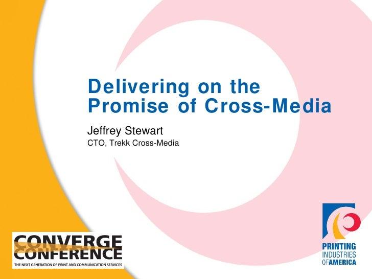 Delivering on the Promise of Cross-Media Jeffrey Stewart CTO, Trekk Cross-Media