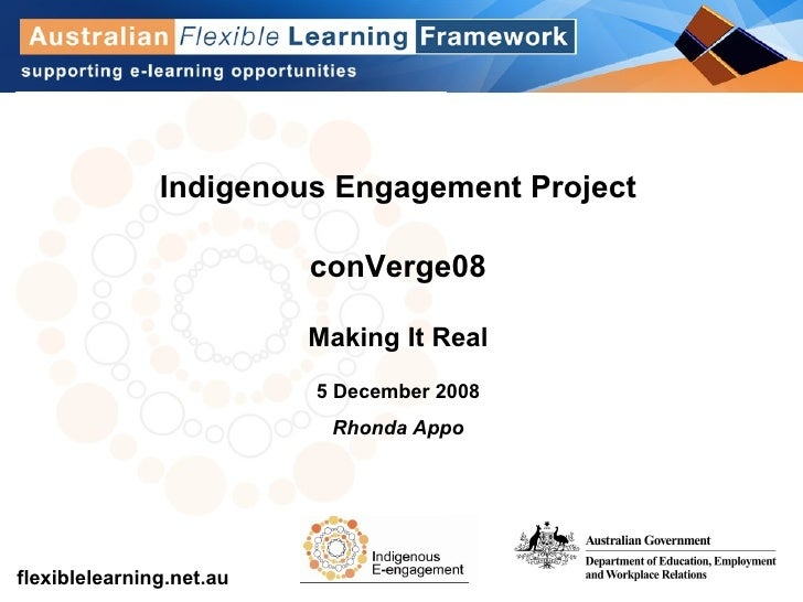 Indigenous Engagement Project conVerge08 Making It Real 5 December 2008 Rhonda Appo