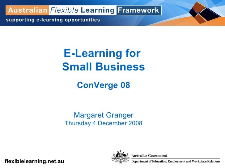 E-Learning for  Small Business ConVerge 08 Margaret Granger Thursday 4 December 2008
