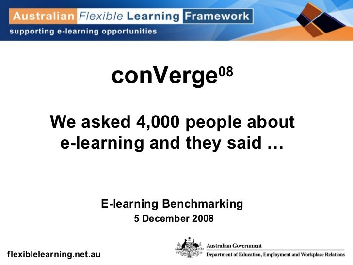 conVerge 08 We asked 4,000 people about e-learning and they said … E-learning Benchmarking 5 December 2008