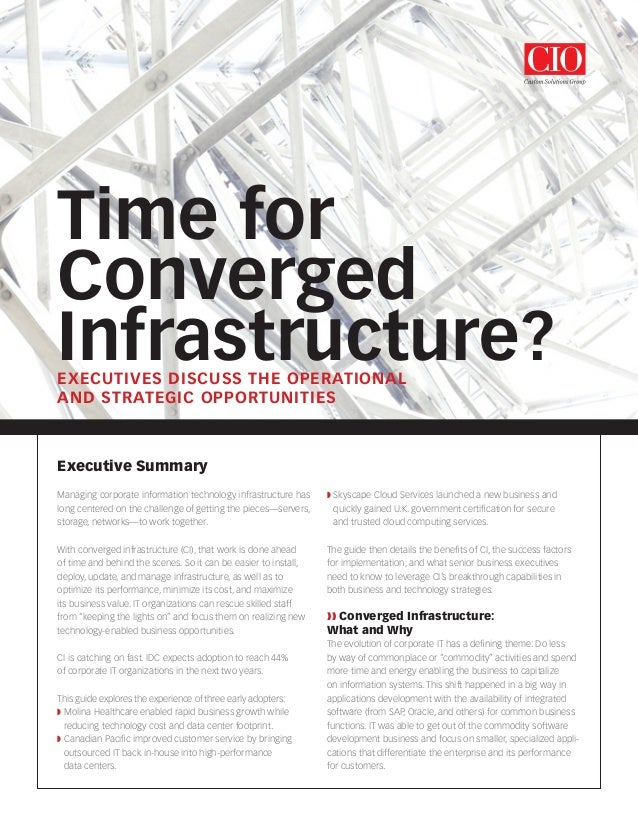 Time for Converged Infrastructure?EXECUTIVES DISCUSS THE OPERATIONAL AND STRATEGIC OPPORTUNITIES Executive Summary Managin...
