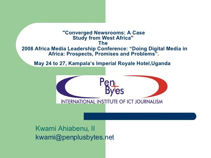 """Converged Newsrooms: A Case Study from West Africa""  The   2008 Africa Media Leadership Conference: ""Doing Digi..."