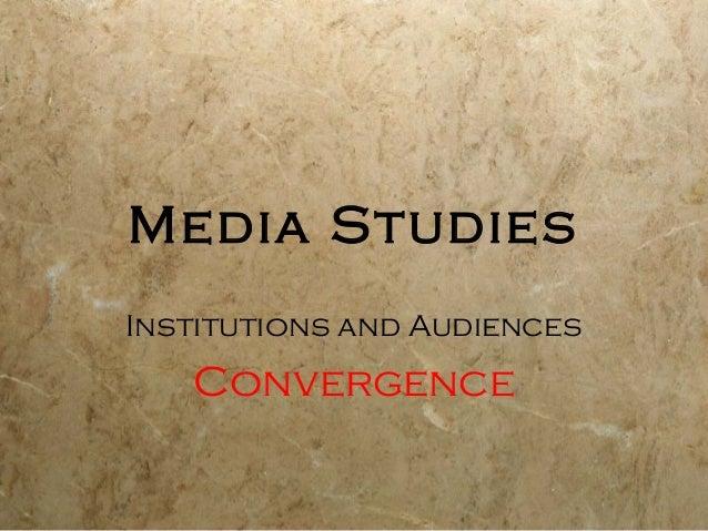 Media StudiesInstitutions and Audiences   Convergence