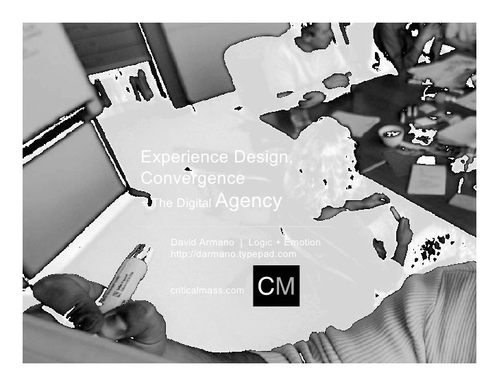 Experience Design, Convergence + The Digital   Agency      David Armano | Logic + Emotion      http://darmano.typepad.com ...