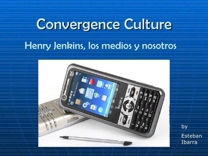 Convergence Culture Henry Jenkins, los medios y nosotros   by Esteban Ibarra