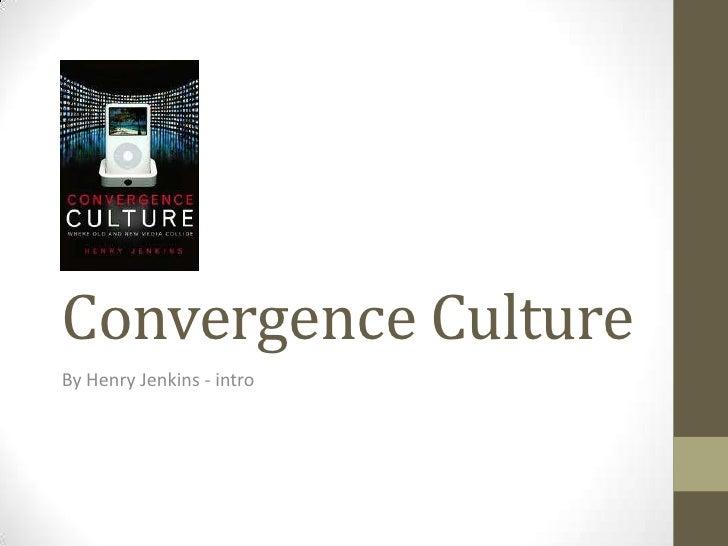 Convergence CultureBy Henry Jenkins - intro